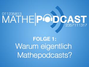 Warum eigentlich MathePodcasts?